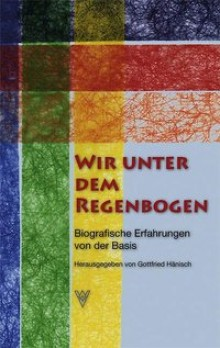 Bildinhalt: Hans Tschirners Erlebnisbericht ist zu lesen in: Wir unter dem Regenbogen. Biografische Erfahrungen von der Basis.