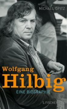 Bildinhalt: Wolfgang Hilbig Eine Biographie von Michael Opitz / S. Fischer Verlag Frankfurt am Main, 2017.